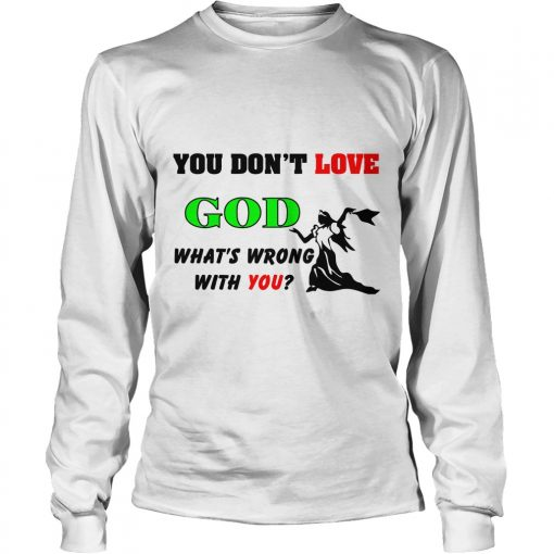 Dont Love God Whats Wrong Longsleeve Tee