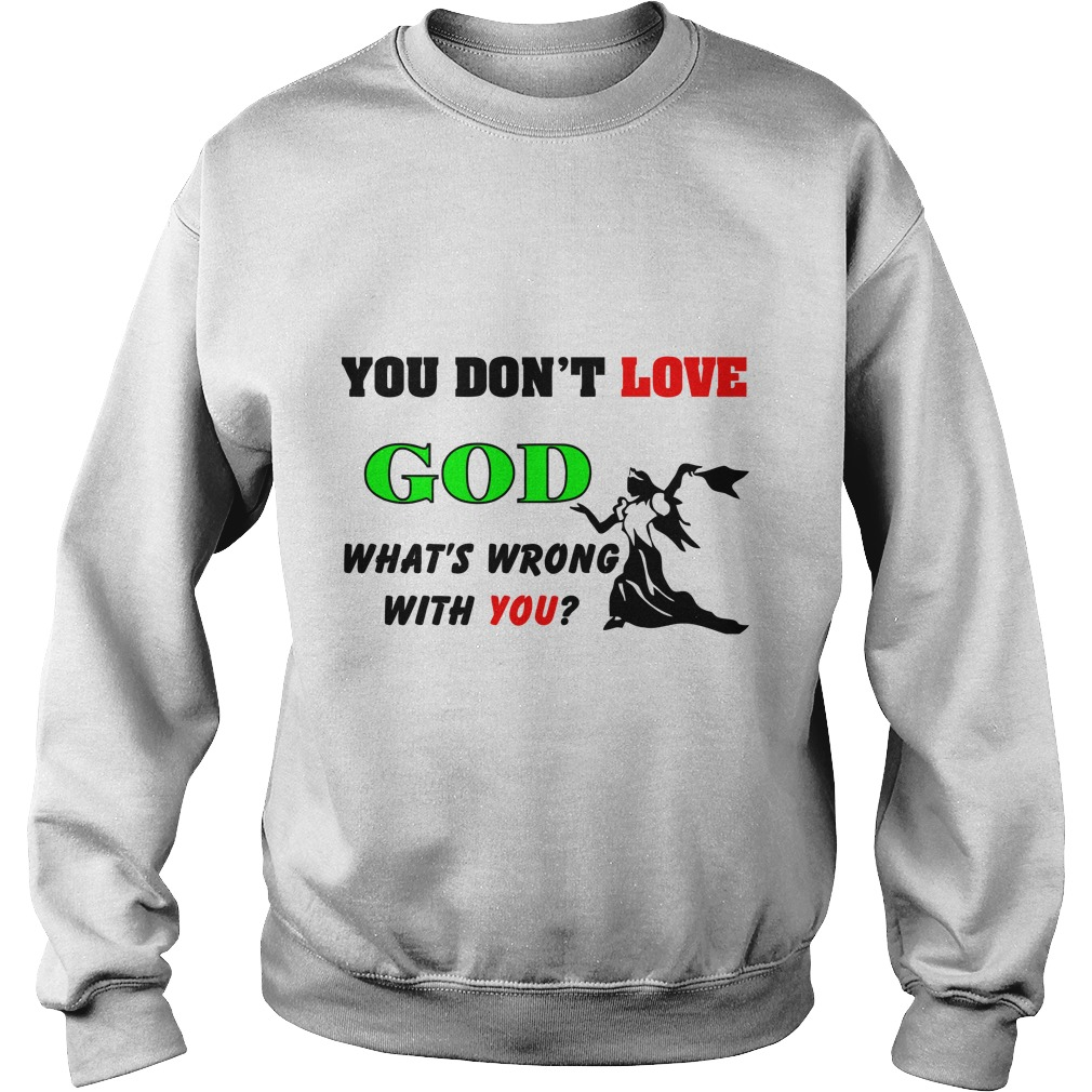 Dont Love God Whats Wrong Sweater