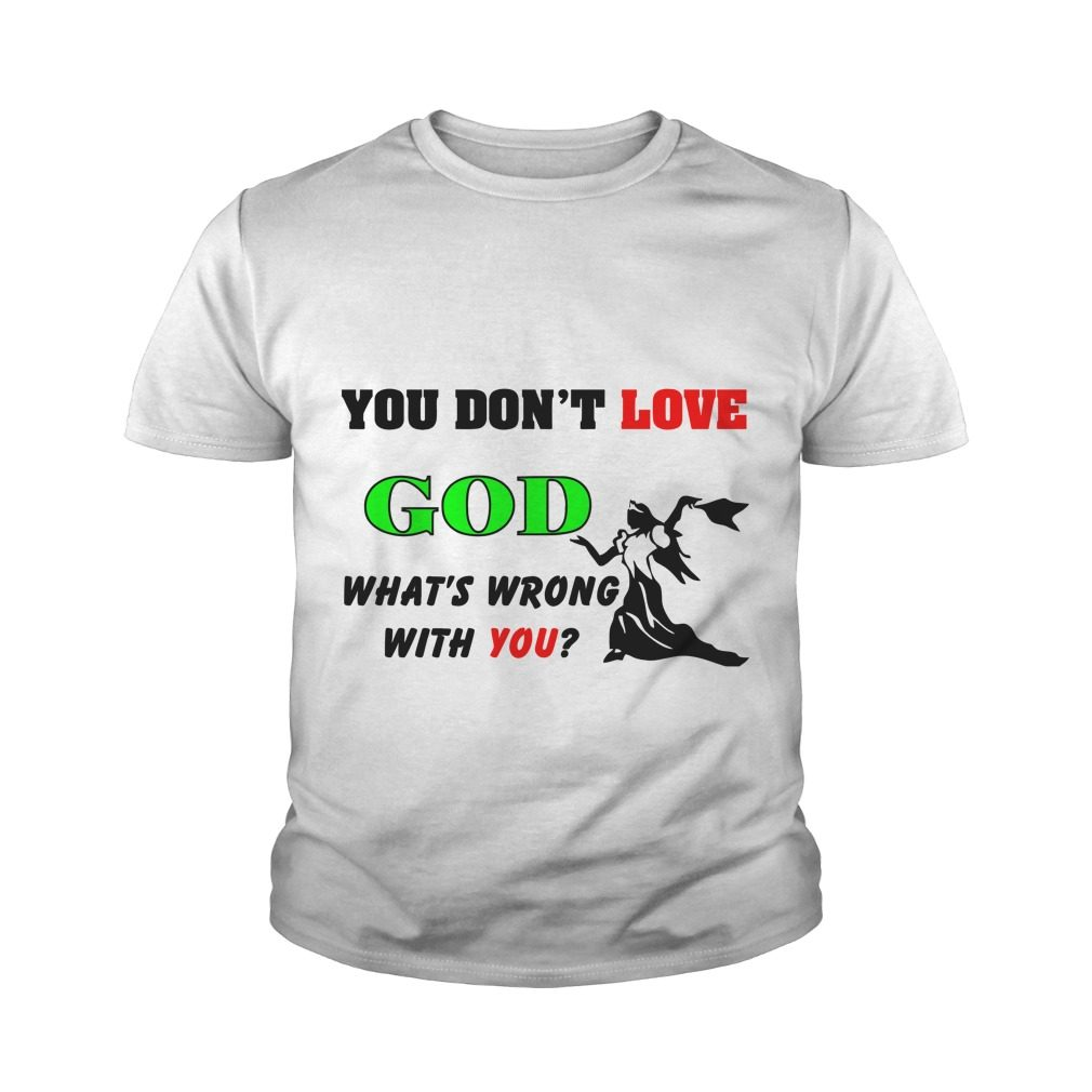 Dont Love God Whats Wrong Youth Tee