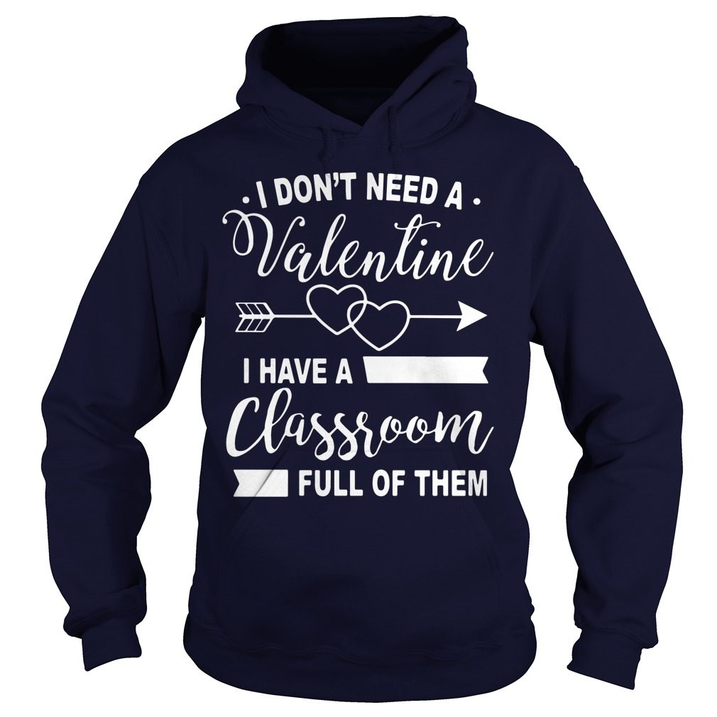 Dont Need Valentine Classroom Full Hoodie