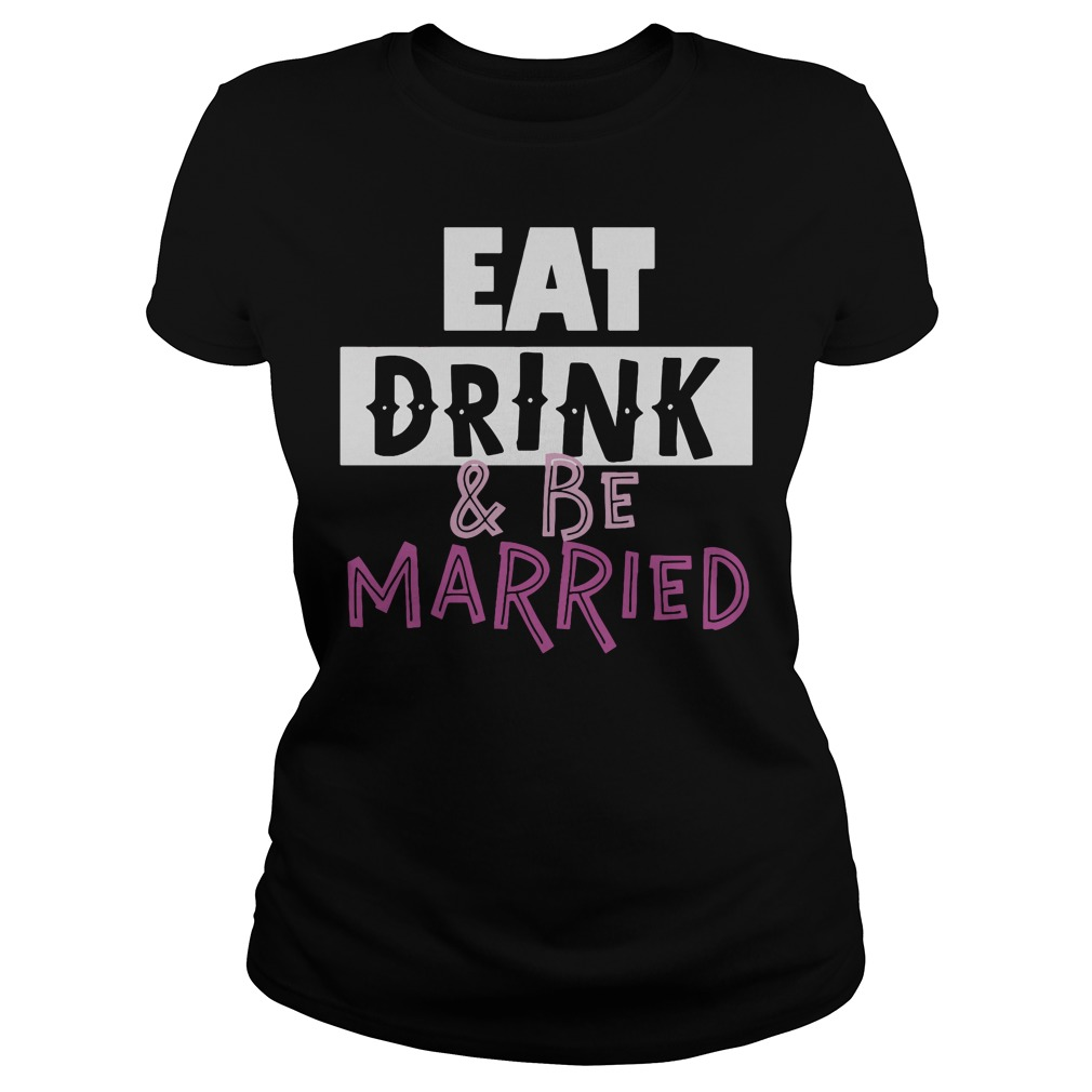Eat Drink Married Ladies Tee