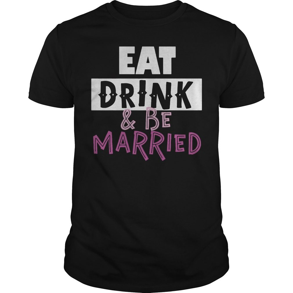 Eat Drink Married Shirt