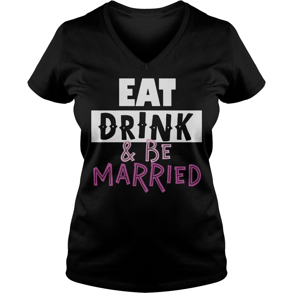Eat Drink Married V Neck T Shirt