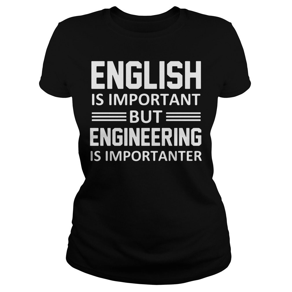 English Is Important But Engineering Is Importanter Ladies Tee