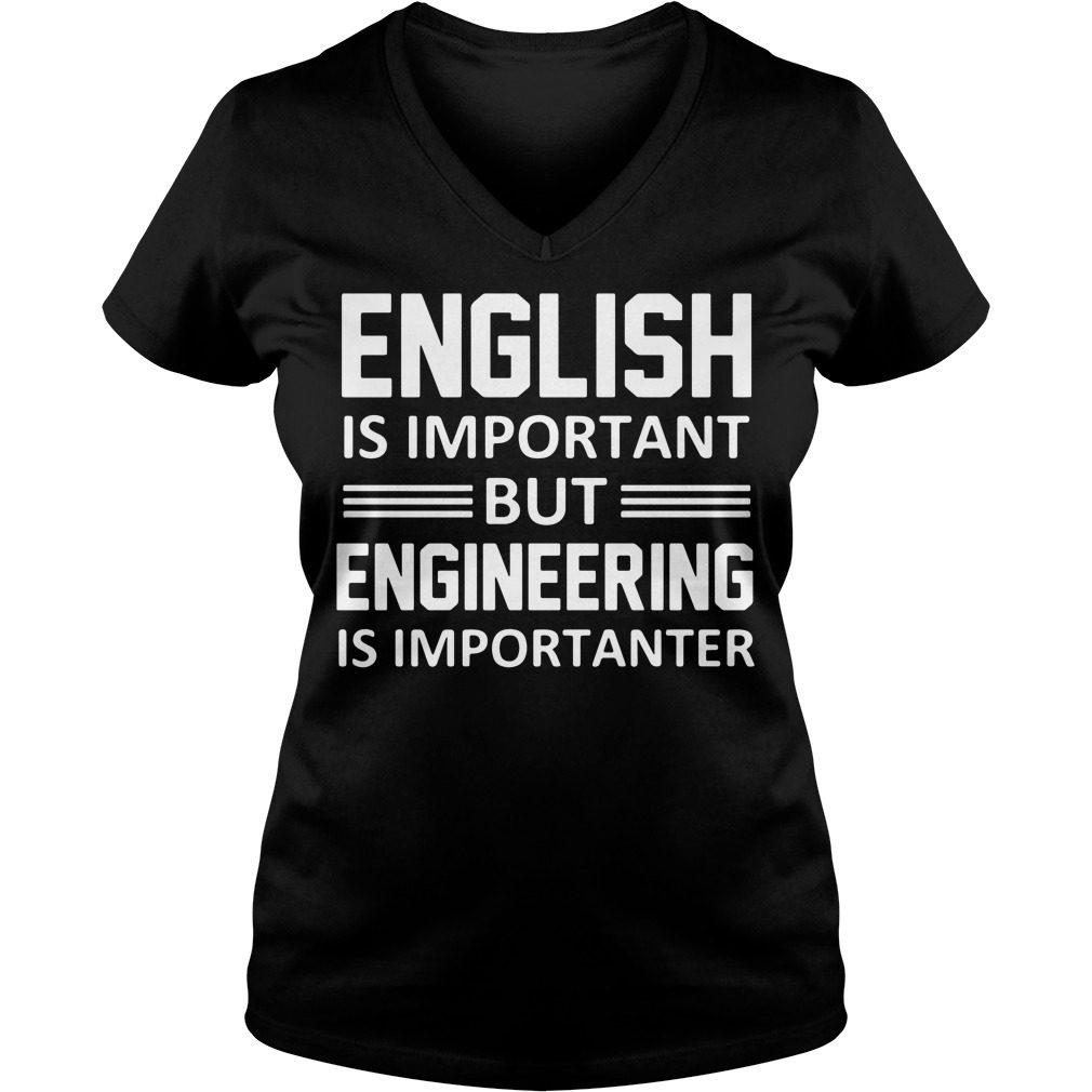 English Is Important But Engineering Is Importanter V-neck t-shirt