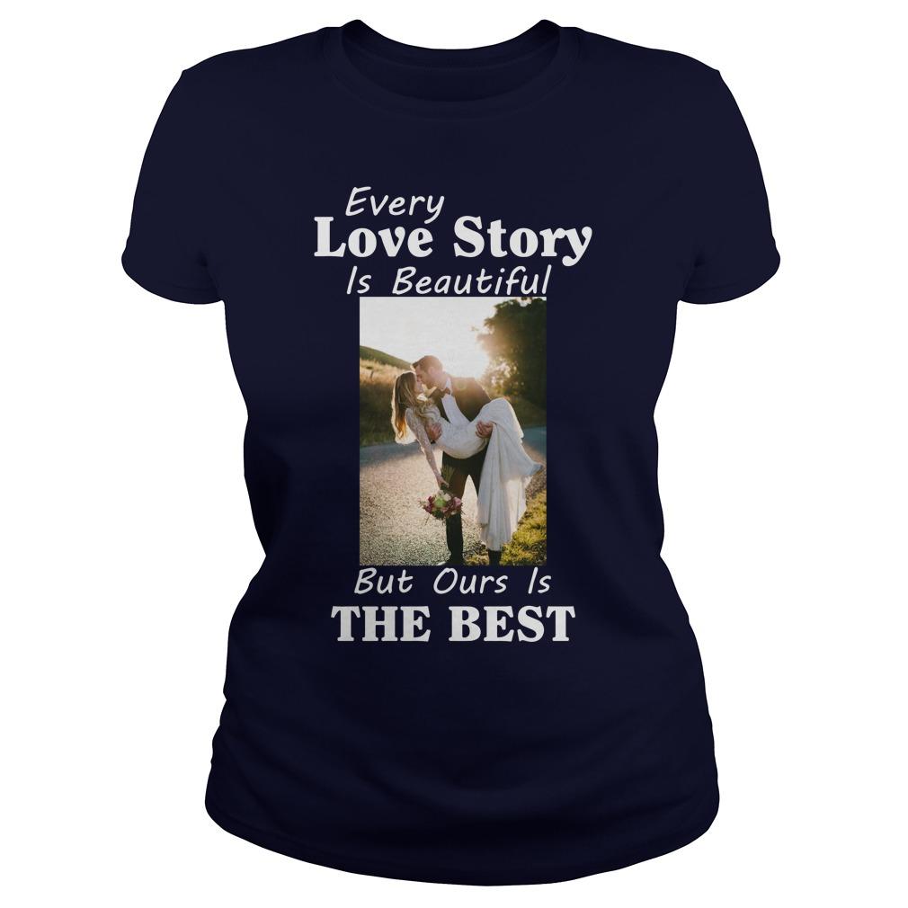 Every Love Story Beautiful Best Ladies Tee