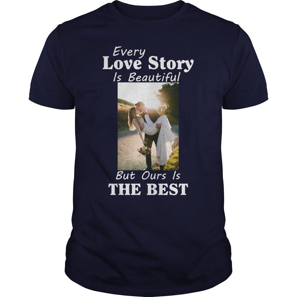 Every Love Story Beautiful Best Shirt