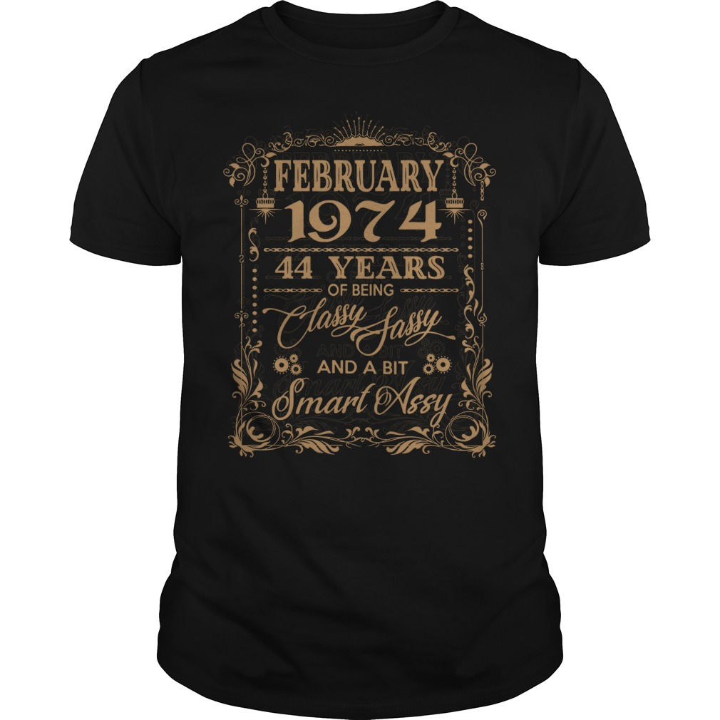 February 1974 44 Years Classy Sassy Bit Smart Assy Guys Shirt