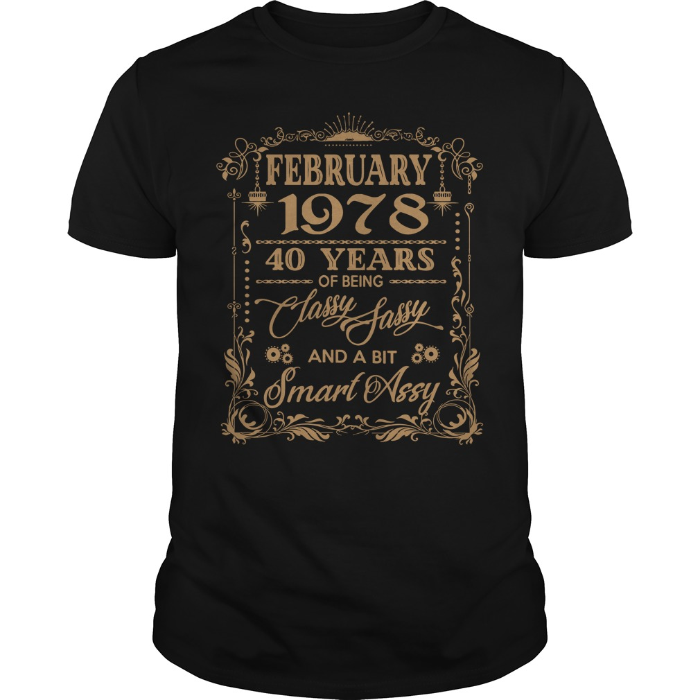 February 1978 40 Years Classy Sassy Smart Assy Guys Shirt