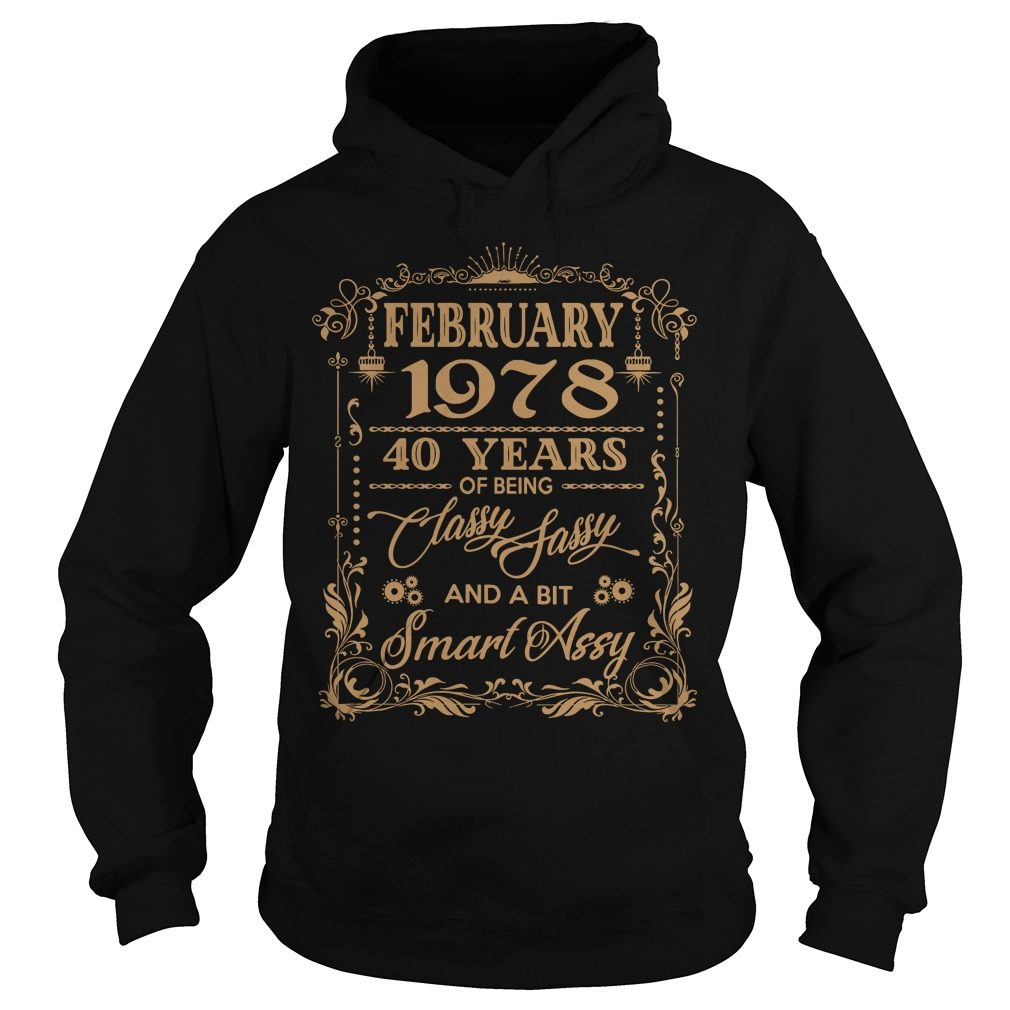 February 1978 40 Years Classy Sassy Smart Assy Hoodie