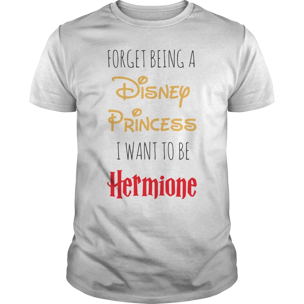 Forget Disney Princess Want Hermione Guys Shirt