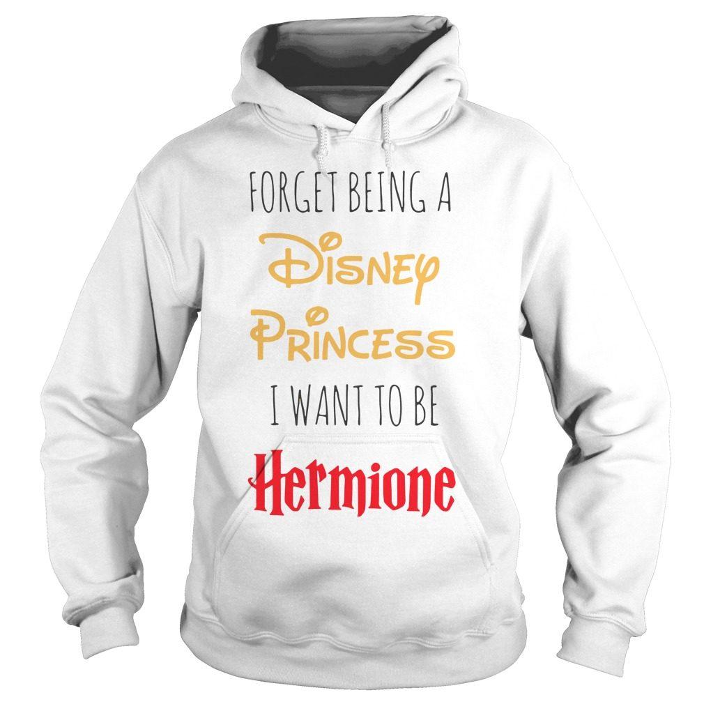 Forget Disney Princess Want Hermione Hoodie
