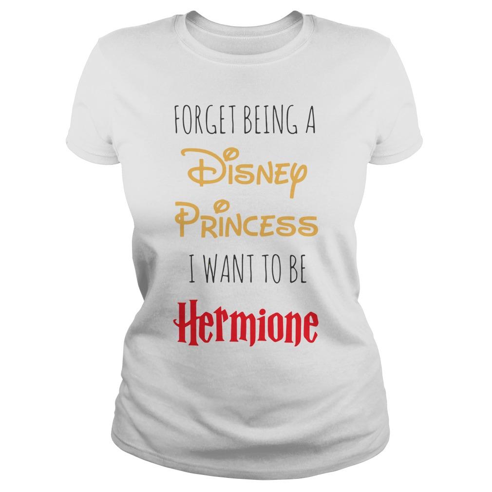 Forget Disney Princess Want Hermione Ladies Tee