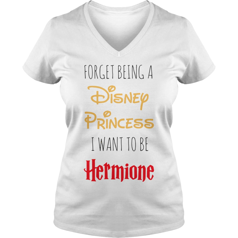 Forget Disney Princess Want Hermione V Neck T Shirt