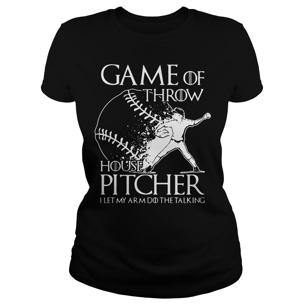 Game Throw House Pitcher Let Arm Talking Ladies Tee