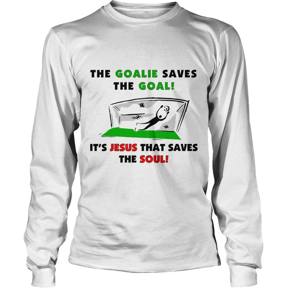 Goalie Saves Goal Jesus Saves Soul Longsleeve Tee