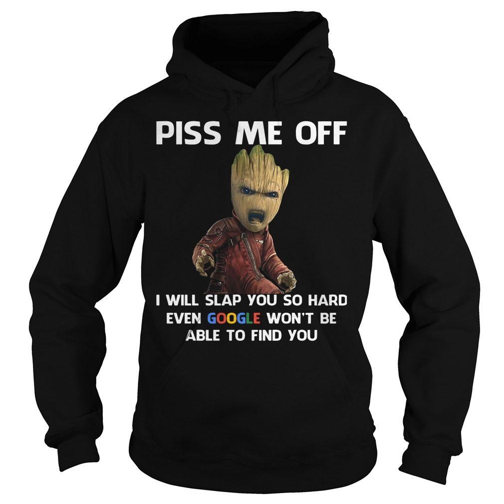 Groot Piss Off Will Slap Hard Even Google Hoodie