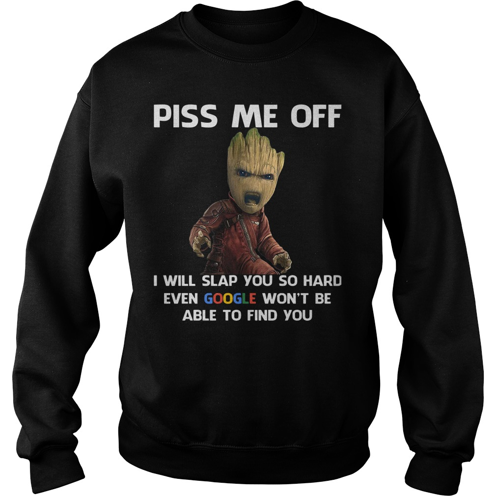 Groot Piss Off Will Slap Hard Even Google Sweater