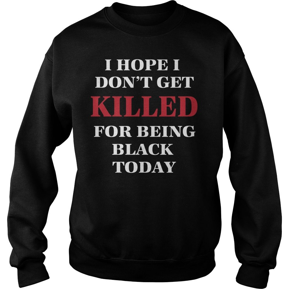 Hope Dont Get Killed Black Today Sweater