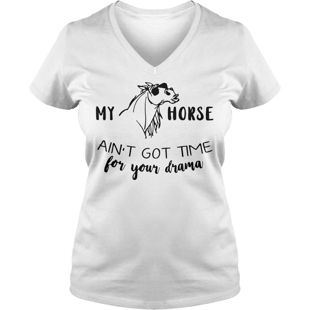 Horse Aint Got Time Drama V Neck T Shirt