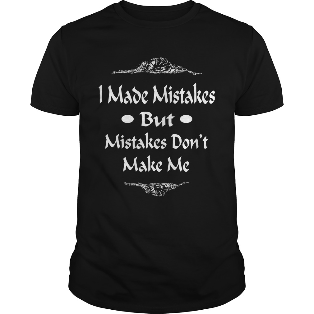 I Made Mistakes But Mistakes Dont Make Me Shirt