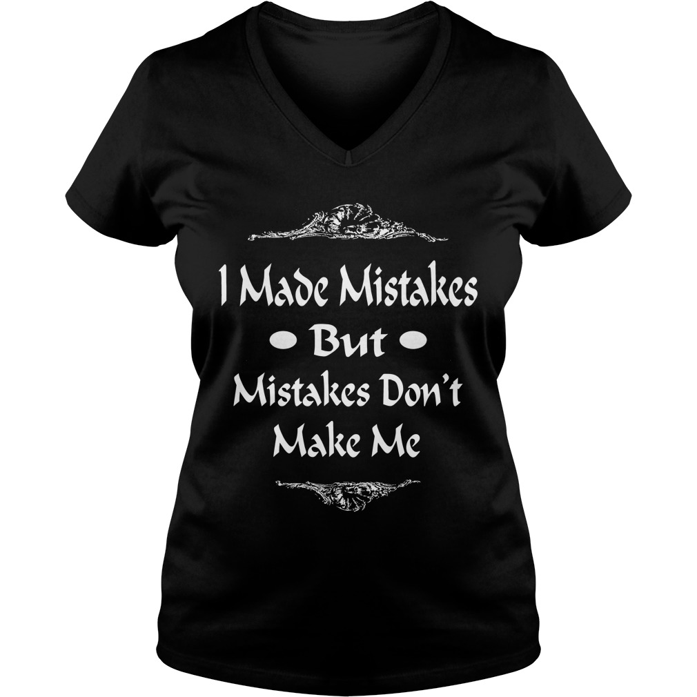 I Made Mistakes But Mistakes Dont Make Me V-neck t-shirt
