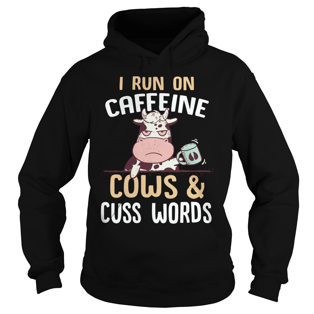 I Run On Caffeine Cows And Cuss Words Hoodie