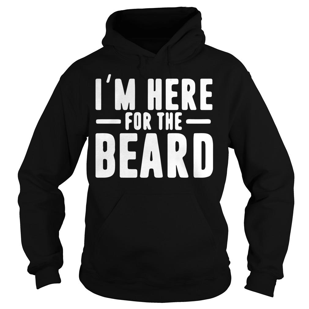 Im Here For The Beard Hoodie