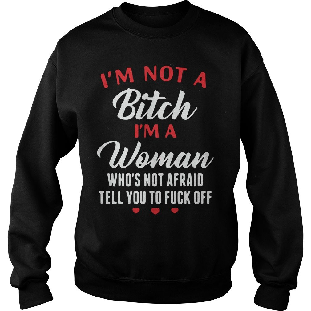 Im Not Bitch Im Woman Whos Not Afraid Tell Fuck Off Sweater