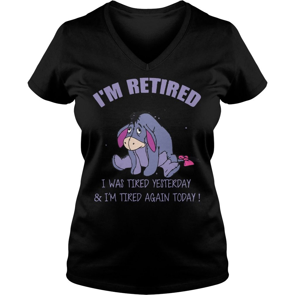 Im Retired Tired Yesterday Im Tired Today V Neck T Shirt