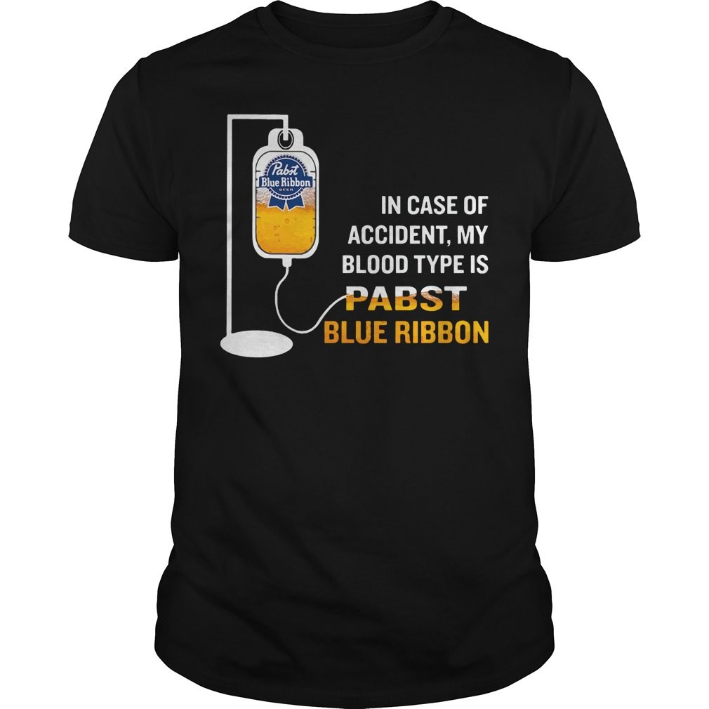 In Case Of Accident My Blood Type Is Pabst Blue Ribbon Shirt