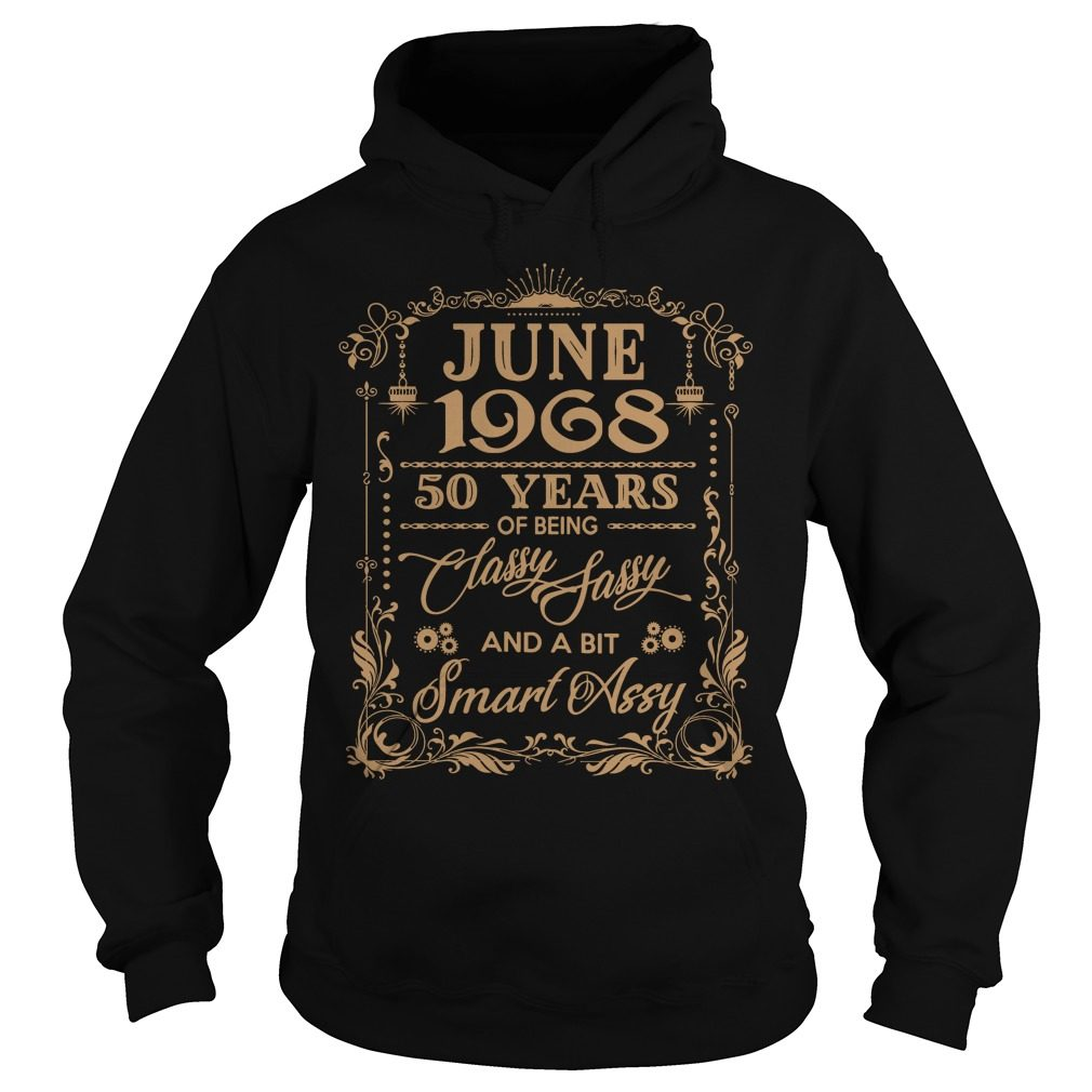 June 1968 50 Years Classy Sassy Bit Smart Assy Hoodie