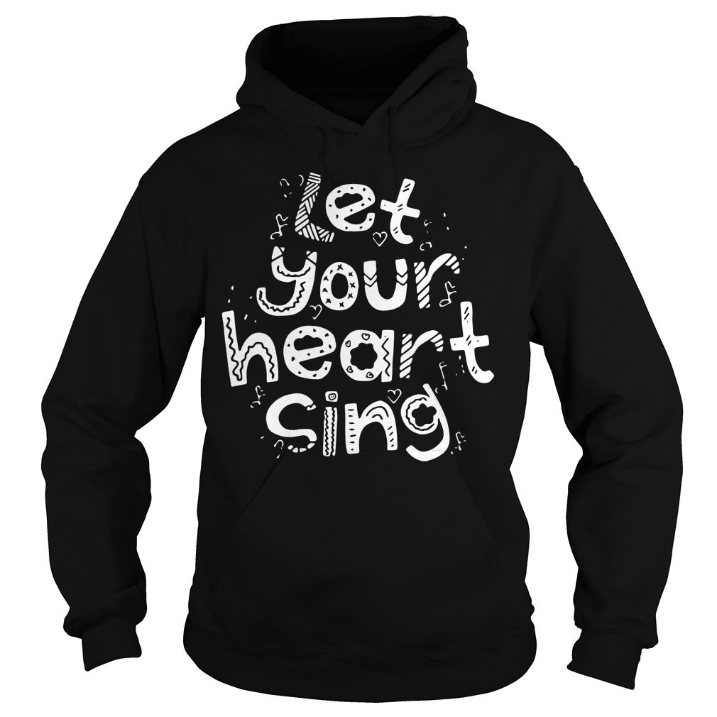 Let Your Heart Sing Hoodie