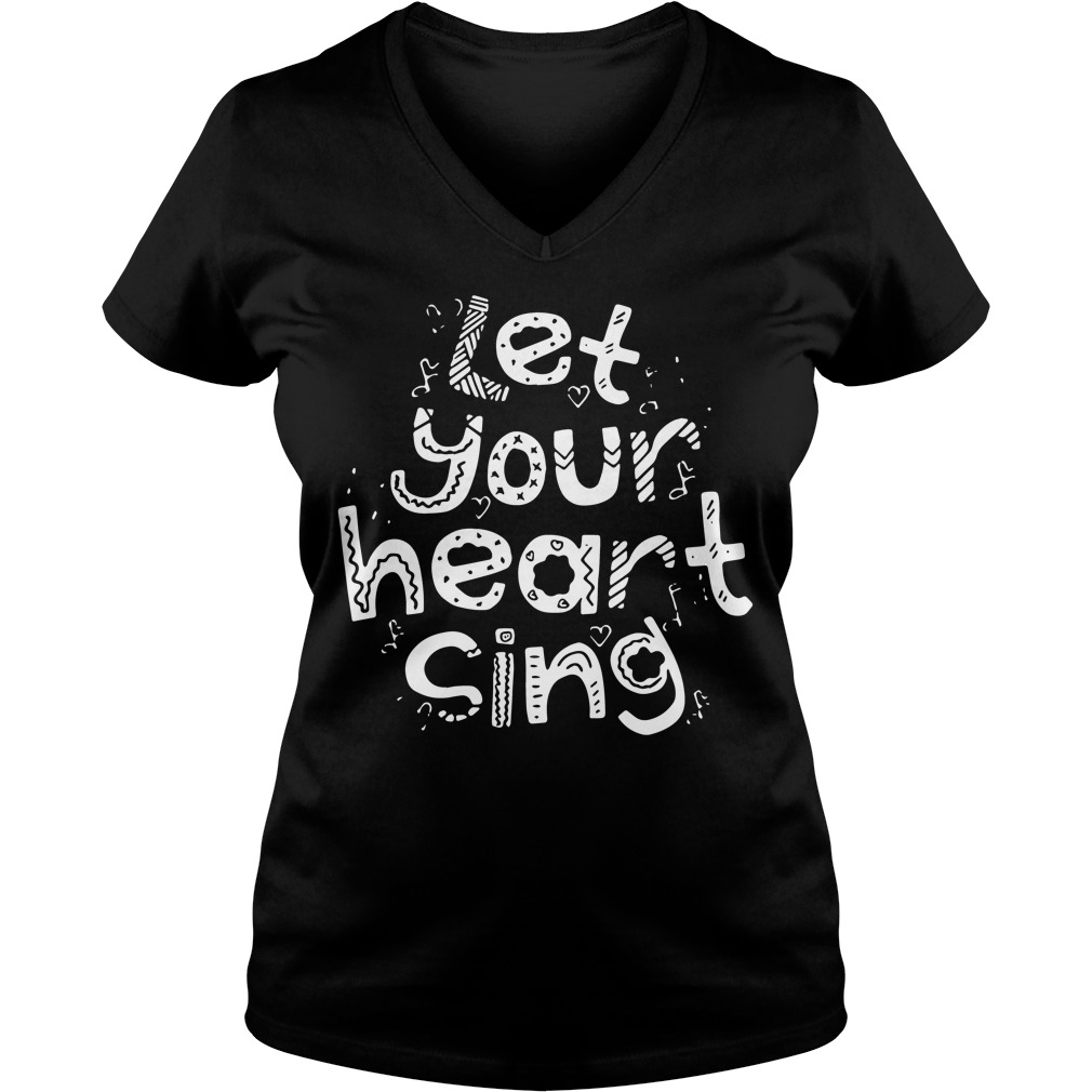 Let Your Heart Sing V-neck t-shirt