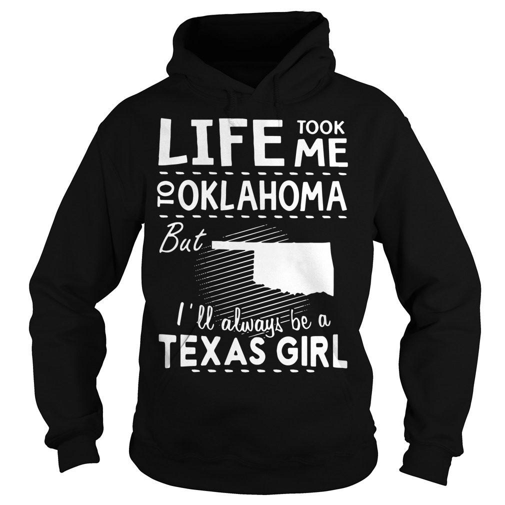 Life Took Oklahoma Ill Always Texas Girl Hoodie