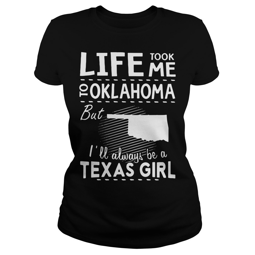 Life Took Oklahoma Ill Always Texas Girl Ladies Tee