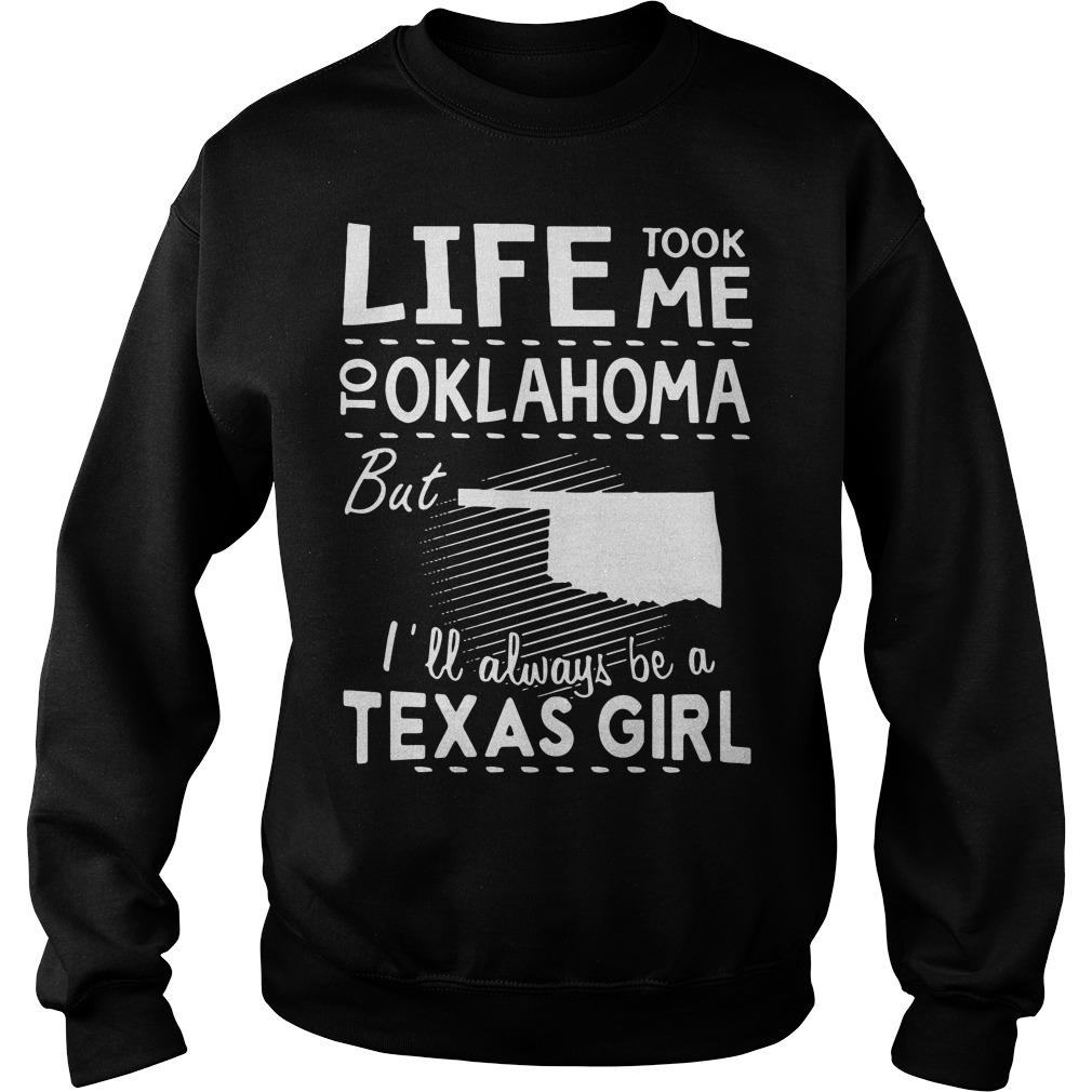 Life Took Oklahoma Ill Always Texas Girl Sweater
