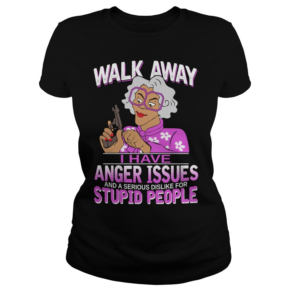 Madea Walk Away Anger Issues Ladies Tee