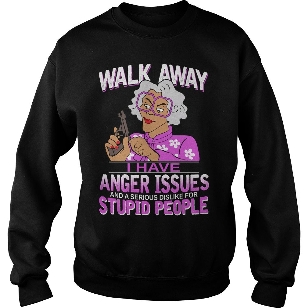 Madea Walk Away Anger Issues Sweater