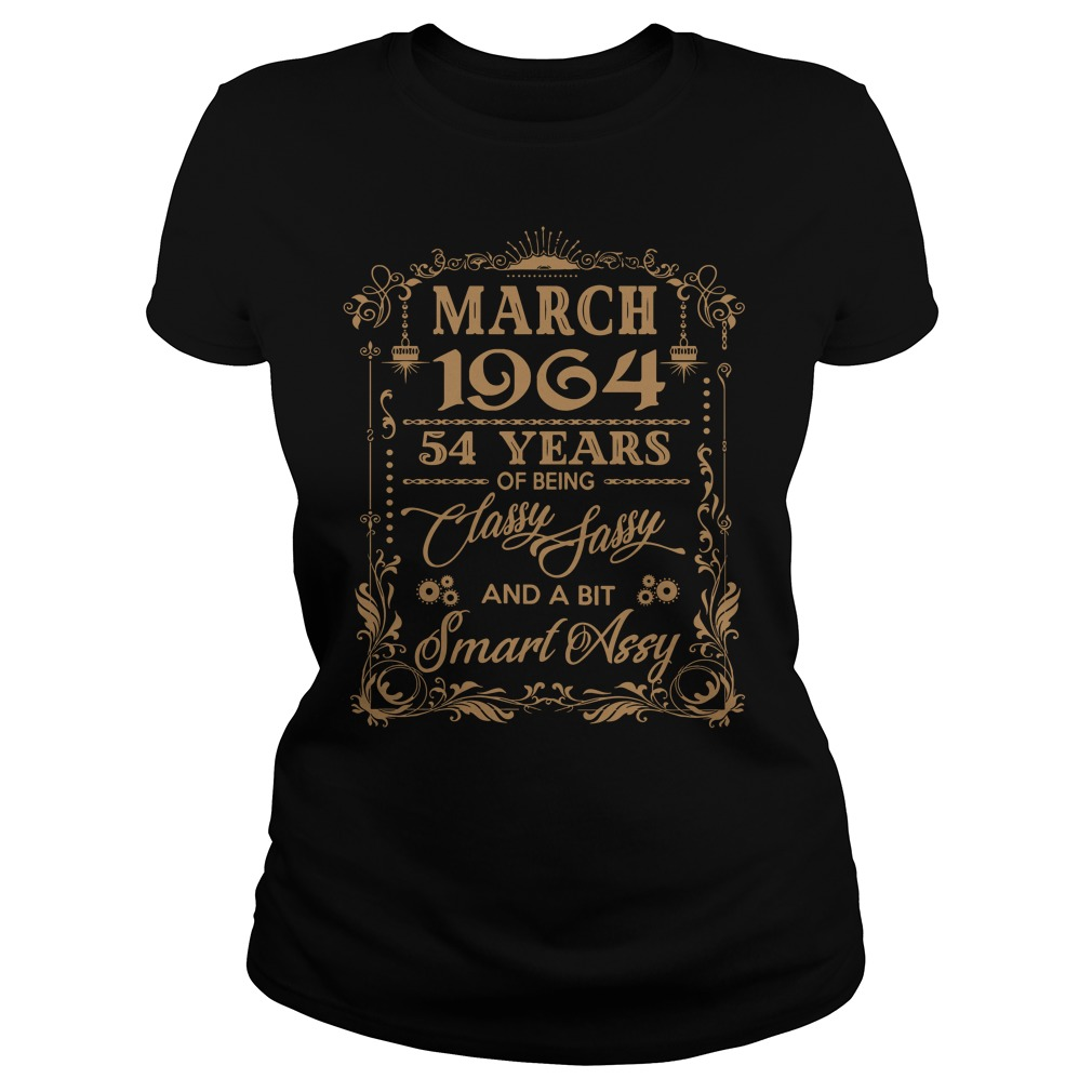 March 1964 54 Years Of Being Classy Sassy And A Bit Smart Assy Ladies Tee