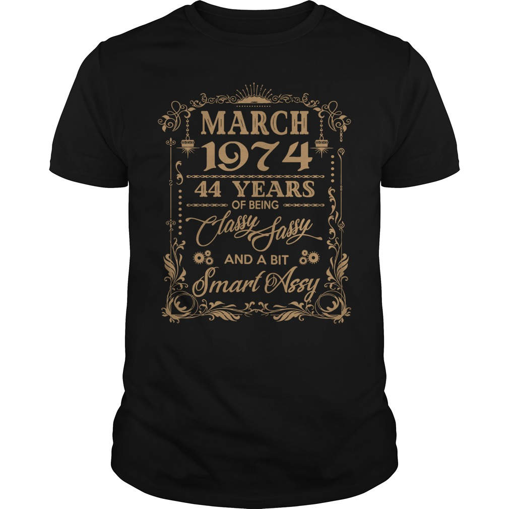March 1974 44 Years Of Being Classy Sassy And A Bit Smart Assy Guys Shirt