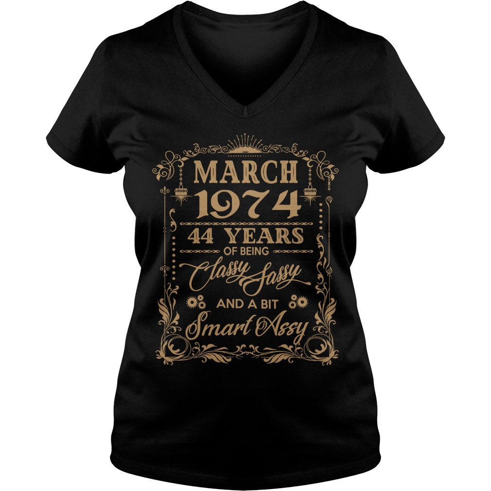 March 1974 44 Years Of Being Classy Sassy And A Bit Smart Assy V-neck t-shirt