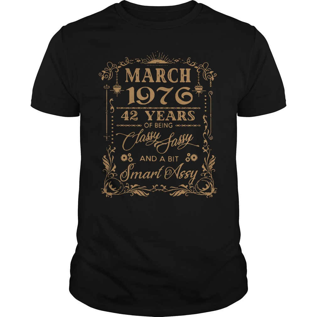 March 1976 42 Years Of Being Classy Sassy And A Bit Smart Assy Guys Shirt
