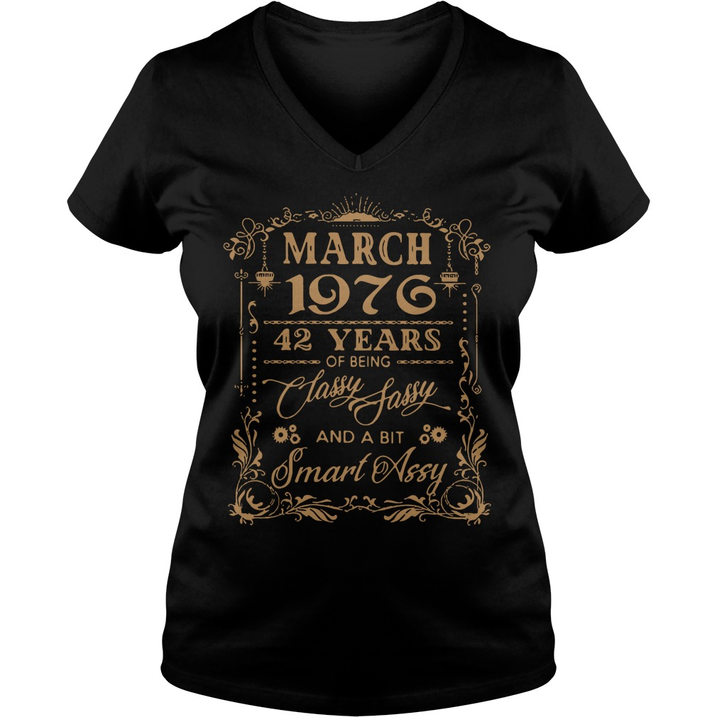 March 1976 42 Years Of Being Classy Sassy And A Bit Smart Assy V-neck t-shirt