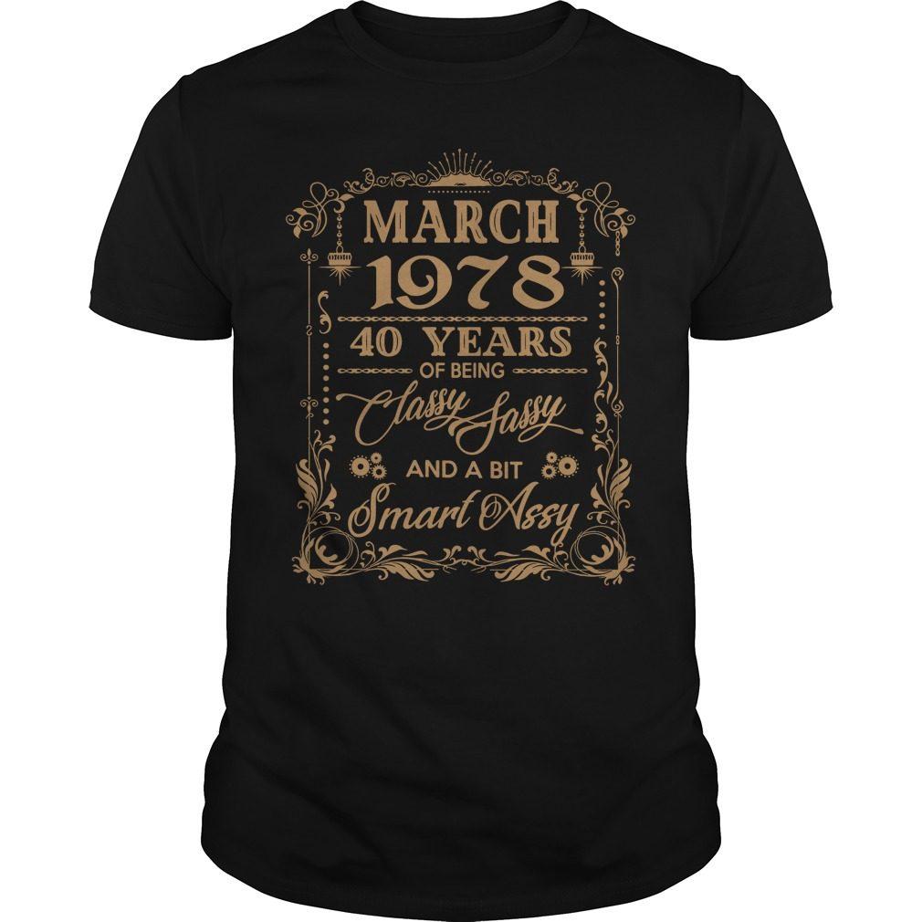 March 1978 40 Years Classy Sassy Bit Smart Assy Guys Shirt