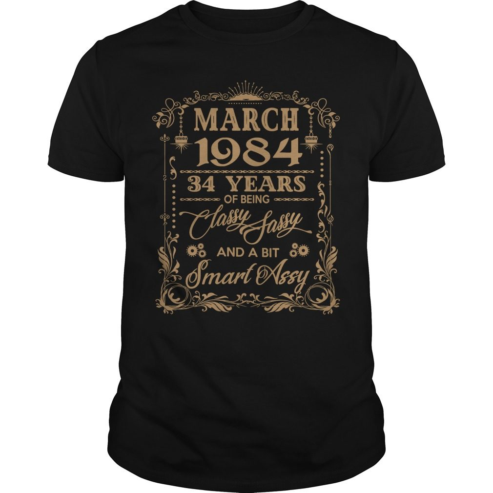 March 1984 34 Years Of Being Classy Sassy And A Bit Smart Assy Guys Shirt