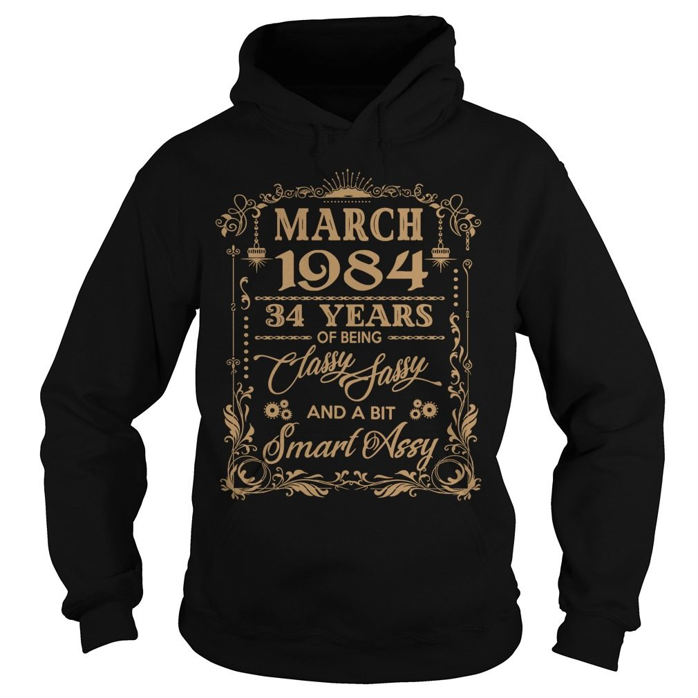March 1984 34 Years Of Being Classy Sassy And A Bit Smart Assy Hoodie