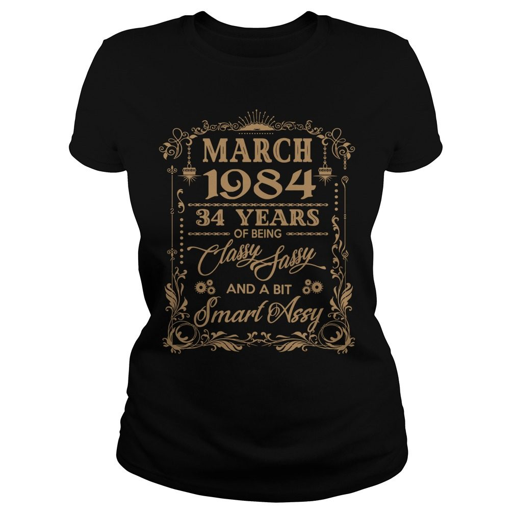 March 1984 34 Years Of Being Classy Sassy And A Bit Smart Assy Ladies Tee