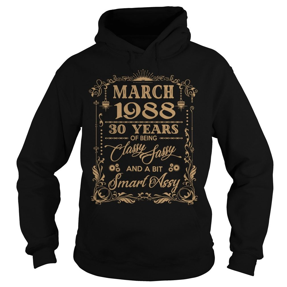 March 1988 30 Years Classy Sassy Bit Smart Assy Hoodie