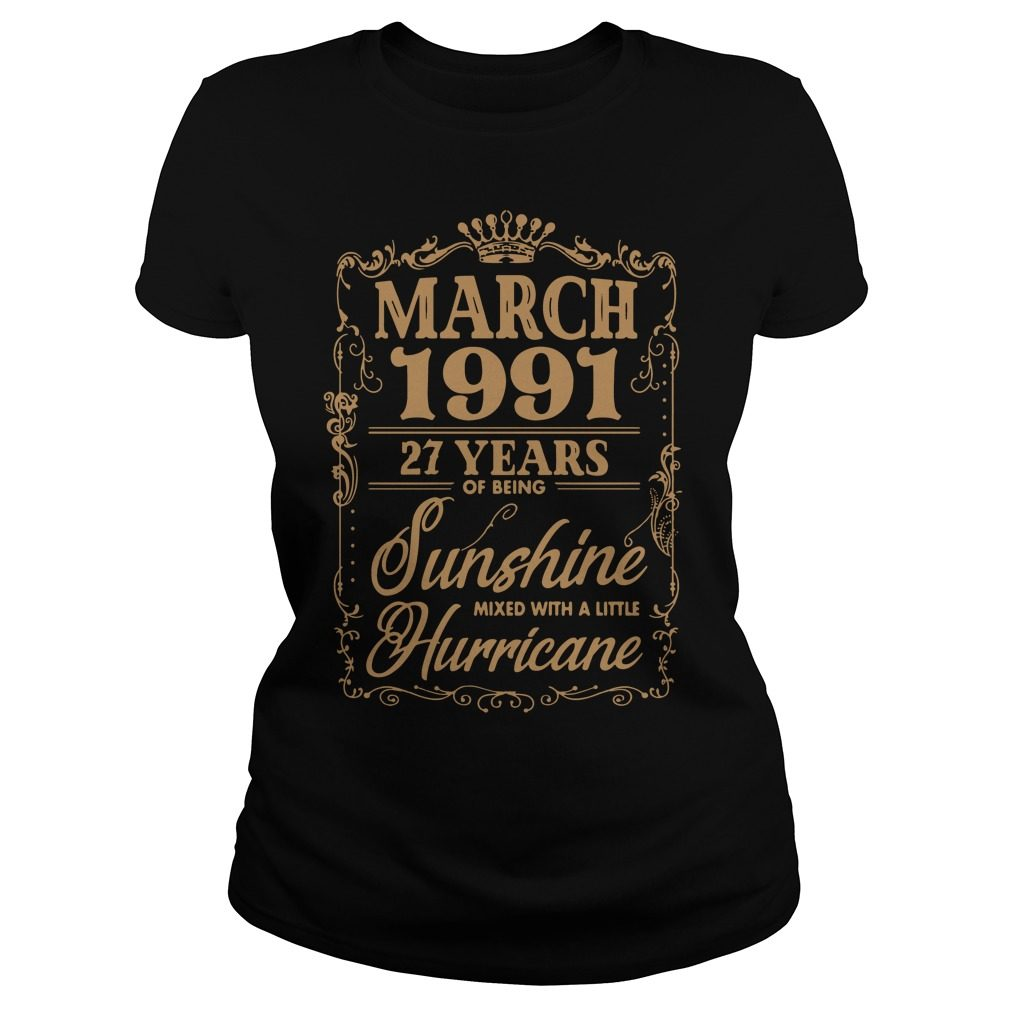 March 1991 27 Years Of Being Sunshine Mixed With A Little Hurricane Ladies Tee